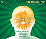 Meditations for Happiness: Rewire Your Brain for Lasting Contentment and Peace by Rick Hanson (2011-06-01)