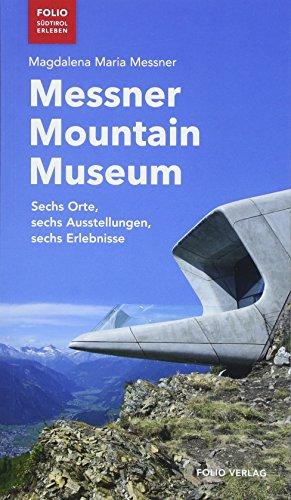 """Messner Mountain Museum: Sechs Orte, sechs Ausstellungen, sechs Erlebnisse (""""Folio - Südtirol erleben"""")"""