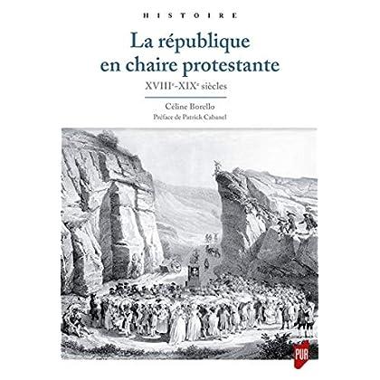 La république en chaire protestante: XVIIIe-XIXe siÚcles