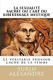 la sexualit? sacr?e ou l art du libertinage mystique le v?ritable pouvoir cach? de la femme
