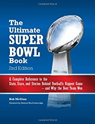 Ultimate Super Bowl Book: A Complete Reference to the Stats, Stars, and Stories Behind Football's Biggest Game--and Why
