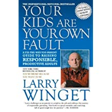 Your Kids Are Your Own Fault: A Guide For Raising Responsible, Productive Adults by Larry Winget (2009-12-24)