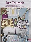 Der Triumph: Siegesfeiern im antiken Rom. Ihre Dokumentation auf Ehrenbögen in Farbe