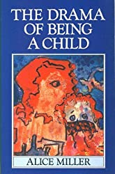 The Drama Of Being A Child: The Search for the True Self by Alice Miller (1987-04-30)
