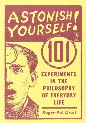 astonish-yourself-101-experiments-in-the-philosophy-of-everyday-life