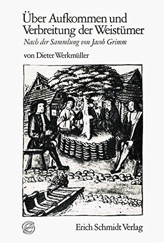Über Aufkommen und Verbreitung der Weistümer: Nach der Sammlung von Jacob Grimm