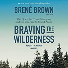 Braving the Wilderness: The Quest for True Belonging and the Courage to Stand Alone