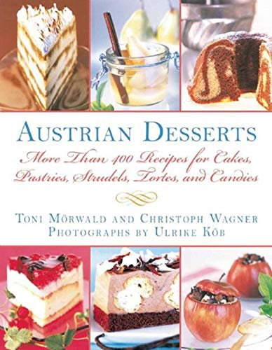 Austrian Desserts: More Than 400 Recipes for Cakes, Pastries, Strudels, Tortes, and Candies (Mix German Chocolate Cake)