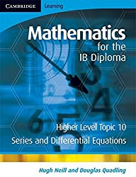 Mathematics for the IB Diploma Higher Level: Series and Differential Equations by Hugh Neill (2008-06-26)