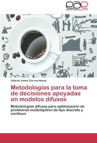Metodologías para la toma de decisiones apoyadas en modelos difusos por Correa-Henao Gabriel Jaime
