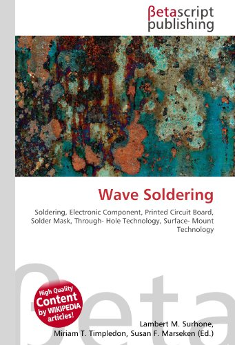 Wave Soldering: Soldering, Electronic Component, Printed Circuit Board, Solder Mask, Through- Hole Technology, Surface- Mount Technology
