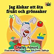 Love to Eat Fruits and Vegetables (swedish childrens book, swedish baby books,swedish kids books, svenska böcker, svenska barnböcker) (Swedish Bedtime Collection) (Swedish Edition)