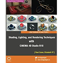 Shading, Lighting, and Rendering Techniques with CINEMA 4D Studio R18