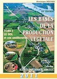 Les Bases de la production végétale 2011, tome 1 : Le Sol et son amélioration - 25e édition par Dominique Soltner
