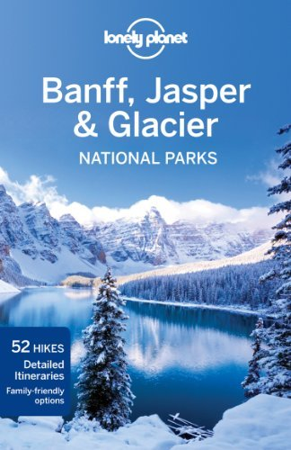 Lonely Planet Banff, Jasper and Glacier National Parks (Travel Guide) by Lonely Planet (2012-02-01)