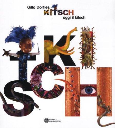 Kitsch: oggi il kitsch. Ediz. illustrata
