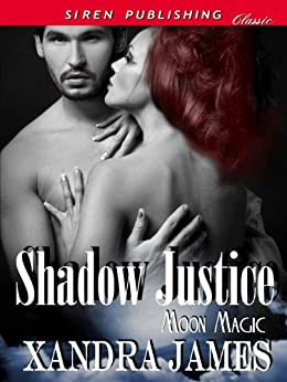 Shadow Justice [Moon Magic 1] (Siren Publishing Classic) by [James, Xandra]
