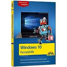Windows 10 Pannenhilfe: Probleme erkennen, Lösungen finden, Fehler beheben - aktuell zu Windows 10 oder Vorgängerversionen - 2. Auflage