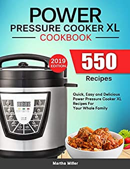Power Pressure Cooker XL Cookbook: 550 Quick, Easy and Delicious Power Pressure Cooker XL Recipes For Your Whole Family. (2019 Edition) (English Edition) par [Miller, Martha]