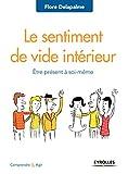 Le sentiment de vide intérieur: Etre présent à soi-même (Comprendre et agir) (French Edition)