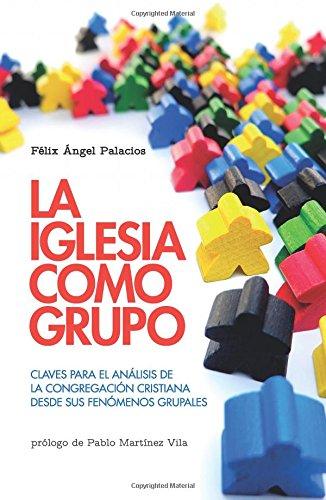 La iglesia como grupo: Claves para el análisis de la congregación cristiana desde sus fenómenos grupales