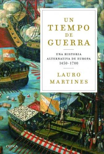 Un tiempo de guerras: Una historia alternativa de Europa 1450-1700 por Lauro Martines