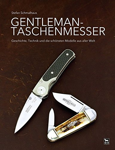 Gentleman-Taschenmesser: Geschichte, Technik und die schönsten Modelle aus aller Welt
