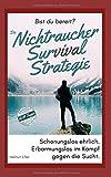 Garantiert Nikotinfrei in 10 Tagen: Die Nichtraucher Survival Strategie