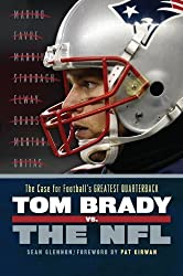 Tom Brady vs. the NFL: The Case for Football's Greatest Quarterback by Sean Glennon (2012-09-26)