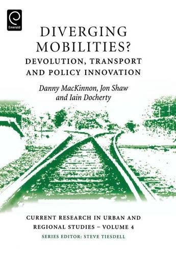 Diverging Mobilities?: Devolution, Transport and Policy Innovation (Current Research in Urban and Regional Studies)