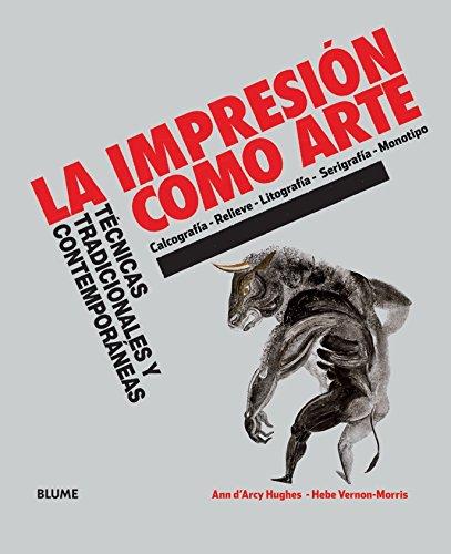 La impresión como arte: Técnicas tradicionales y contemporáneas por Ann d'Arcy Hughes