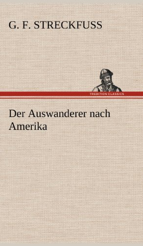 Der Auswanderer nach Amerika por G. F. Streckfuss