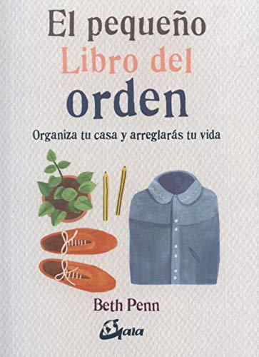 El pequeño libro del orden. Organiza tu casa y arreglarás tu vida