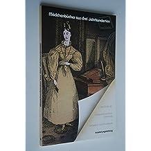Mädchenbücher aus drei Jahrhunderten: Ausstellungskatalog. Bestände der Universitäts-Bibliothek Oldenburg, Leihgaben und Privatbesitz