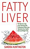 FATTY LIVER: The Natural 7-Day Liver Cleansing Diet To Reverse A Fatty Liver, Revitalize Your Health & Lose Weight Fast