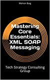 Mastering Core Essentials: XML SOAP Messaging: Tech Strategy Consulting Group
