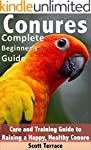 Conures: Complete Beginner's Guide: C...