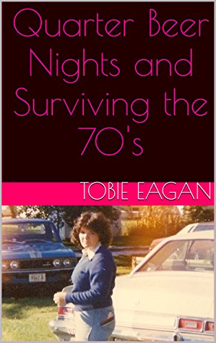 free kindle book Quarter Beer Nights and Surviving the 70's
