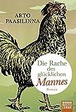 Die Rache des glücklichen Mannes: Roman von Arto Paasilinna