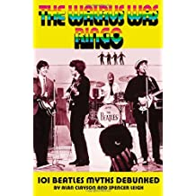 The Walrus Was Ringo: 101 Beatles Myths Debunked