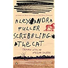 Scribbling the Cat: Travels with an African Soldier by Alexandra Fuller (2005-04-26)