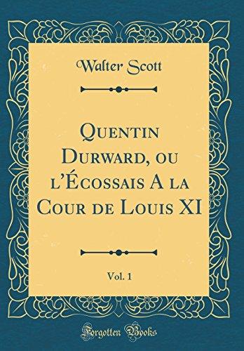 Quentin Durward, ou l'Écossais A la Cour de Louis XI, Vol. 1 (Classic Reprint)