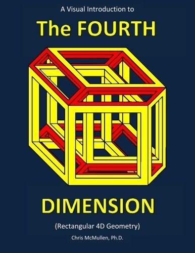 A Visual Introduction to the Fourth Dimension (Rectangular 4D Geometry) by Chris McMullen (2013-01-19)