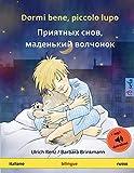 Dormi bene, piccolo lupo - Priyatnykh snov, malen'kiy volchyonok (italiano - russo): Libro per bambini bilingue da 2-4 anni, con audiolibro MP3 da scaricare