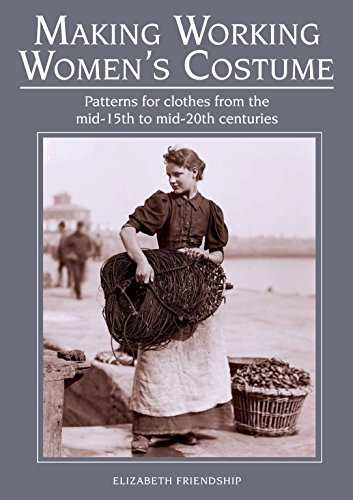 Kostüm 20th Century - Making Working Women's Costume: Patterns for clothes from the mid-15th to mid-20th centuries (English Edition)