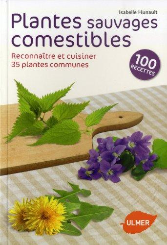 Plantes sauvages comestibles. Reconnaître et cuisiner 35 plantes communes