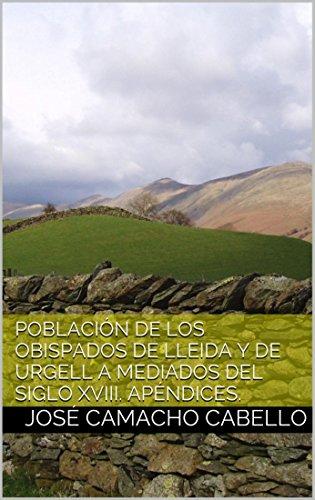 La población de los obispados de Lleida y de Urgell a mediados del Siglo XVIII. Apéndices. por José Camacho Cabello