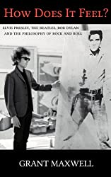 How Does It Feel?: Elvis Presley, The Beatles, Bob Dylan, and the Philosophy of Rock and Roll (English Edition)