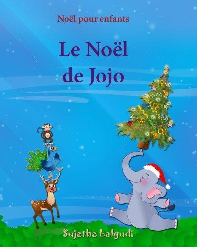 Noel pour enfants: Le Noel de Jojo: Histoires de noel enfant, Children's French Picture book, Livre de Noël pour les enfants.Noël livre,Histoires de noel pour les petits, Noel enfant par Sujatha Lalgudi