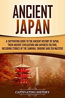 Ancient Japan: A Captivating Guide To The Ancient History Of Japan, Their Ancient Civilization, And Japanese Culture, Including Stories Of The Samurai, Shōguns, And Zen Masters por Captivating History epub